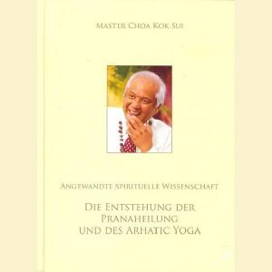 Die Entstehung der Pranaheilung und des Arhatic Yoga - Angewandte Spirituelle Wissenschaft