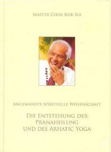 Die Entstehung der Pranaheilung und des Arhatic Yoga von Master Choa Kok Sui